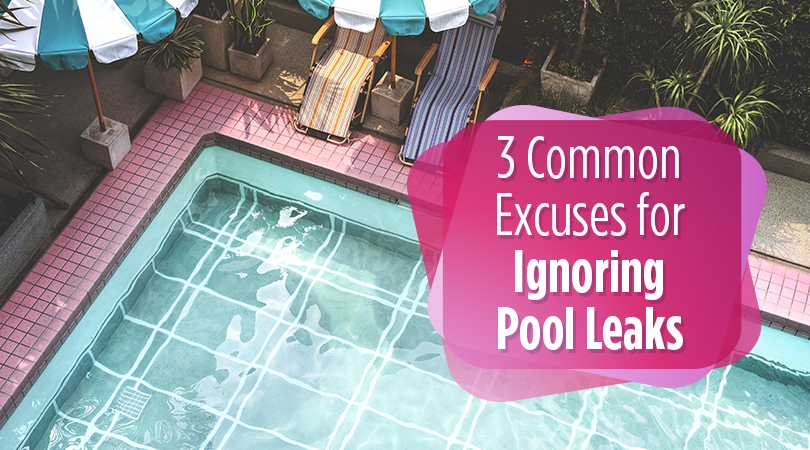 3 Common Excuses for Ignoring Pool Leaks