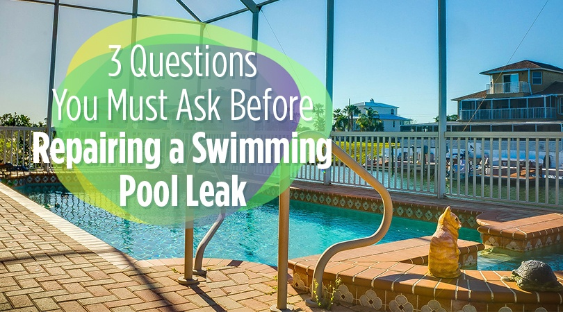 3 Questions To Ask Before Repairing A Swimming Pool Leak