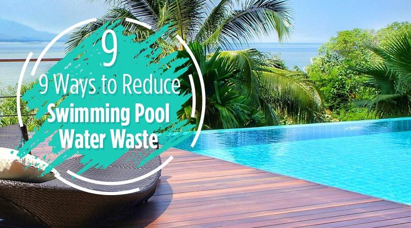 9 Ways to Reduce Swimming Pool Water Waste