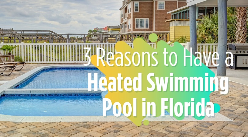 3 Reasons to Have a Heated Swimming Pool in Florida