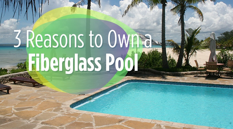 3 Reasons to Own a Fiberglass Pool
