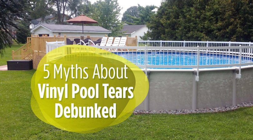 5 Myths About Vinyl Pool Tears Debunked