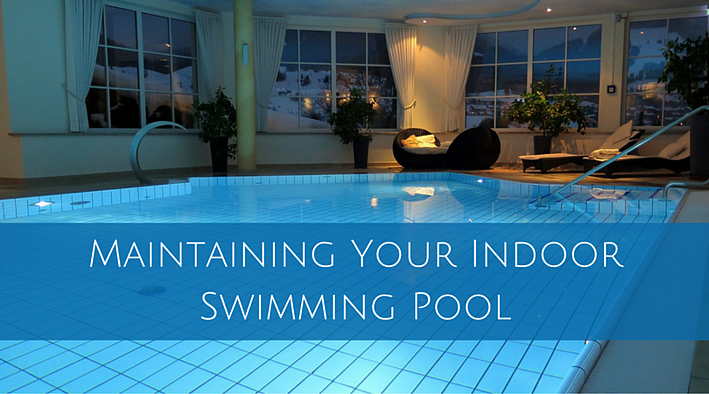 Maintaining Your Indoor Swimming Pool