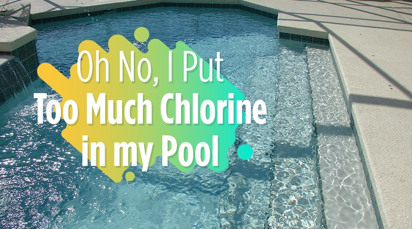 Oh No I Put Too Much Chlorine in my Pool