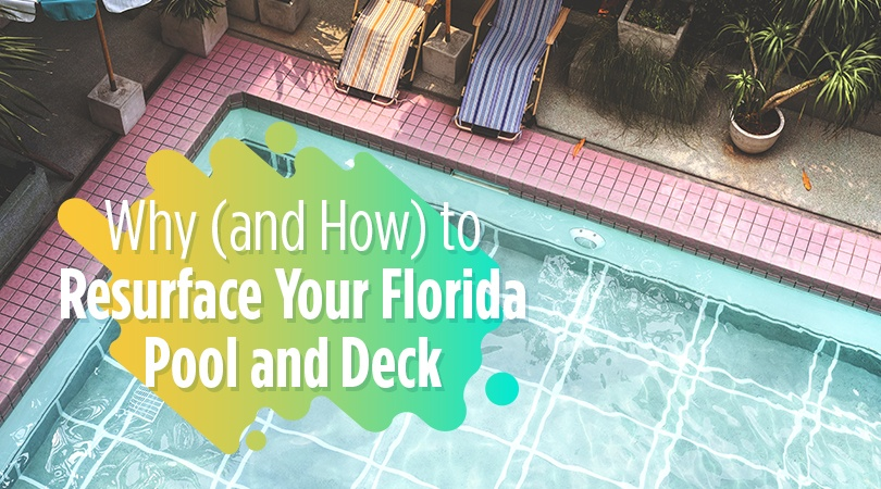 Why and How to Resurface Your Florida Pool and Deck