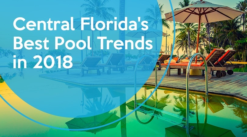 Central Florida's Best Pool Trends in 2018.jpg