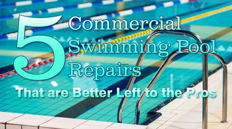 5 Commercial Swimming Pool Repairs That Are Better Left To