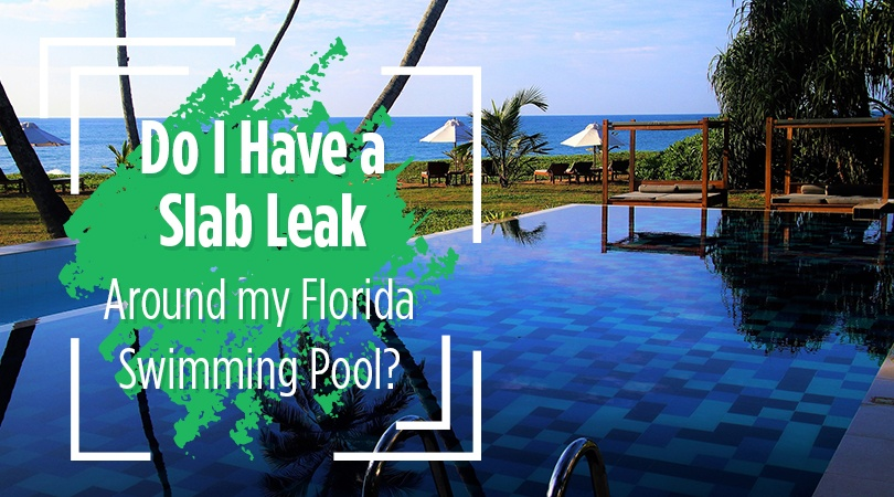 Do I Have a Slab Leak Around my Florida Swimming Pool