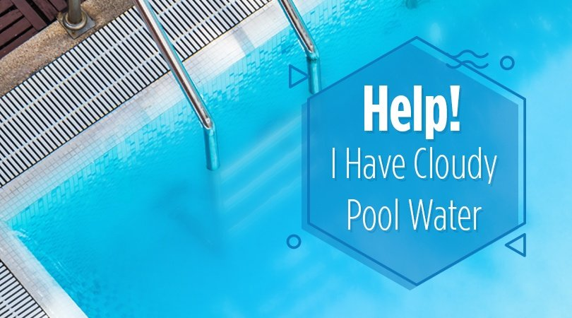 Help! I Have Cloudy Pool Water