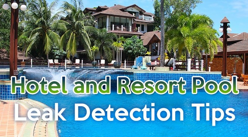 Hotel and Resort Pool Leak Detection Tips.jpg