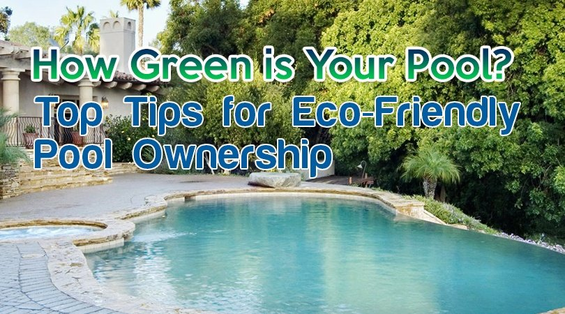 How Green Is Your Pool Top Tips For Eco Friendly Pool
