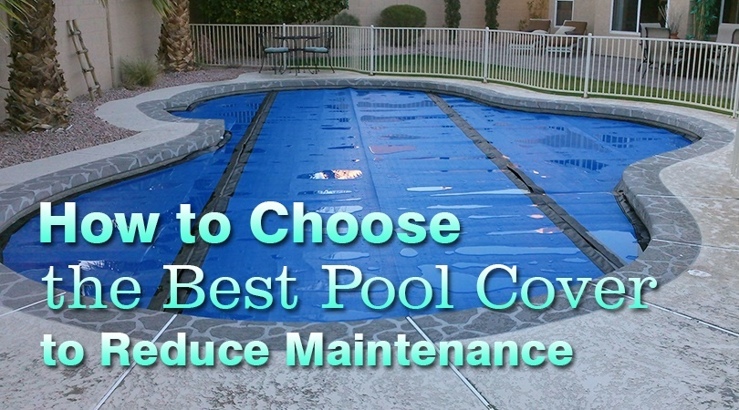 How to Choose the Best Pool Cover to Reduce Maintenance.jpg