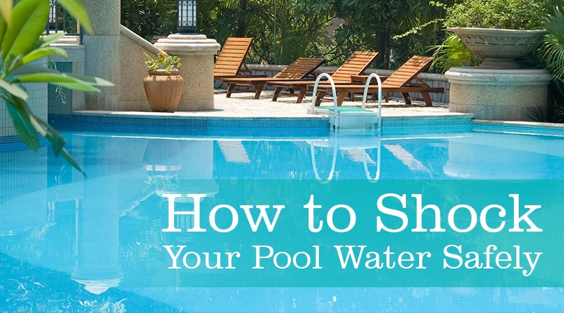 How To Shock Your Pool Water Safely