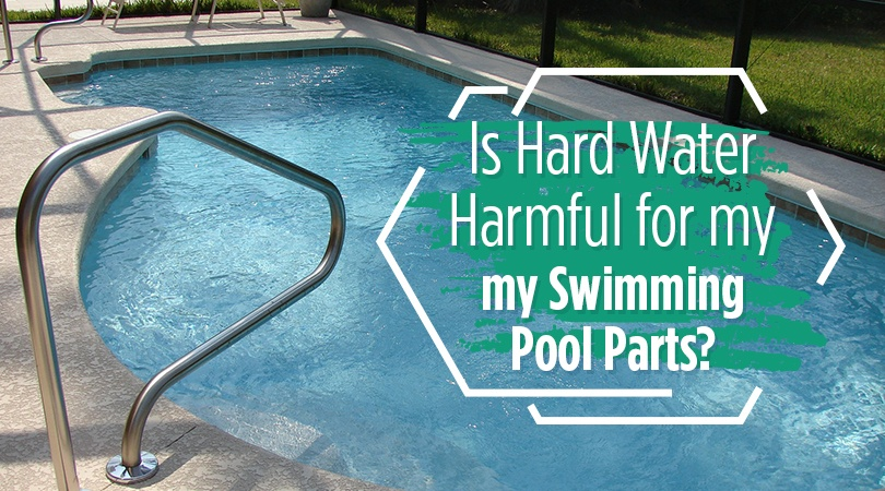 Is Hard Water Harmful for my Swimming Pool Parts