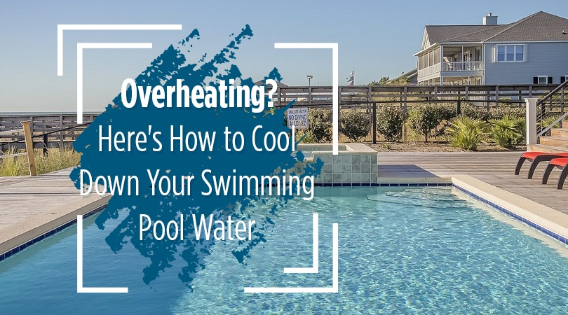 Overheating Here S How To Cool Down Your Swimming Pool Water