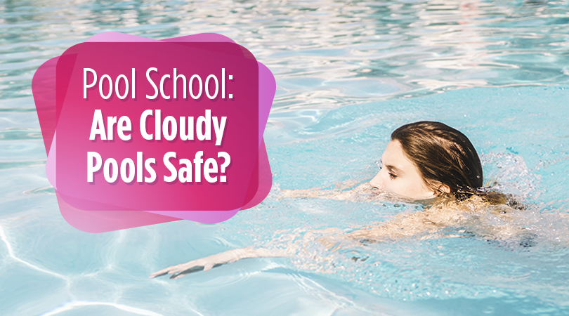Pool School Are Cloudy Pools Safe