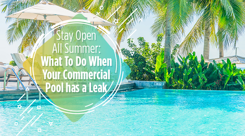 Stay Open All Summer What To Do When Your Commercial Pool has a Leak