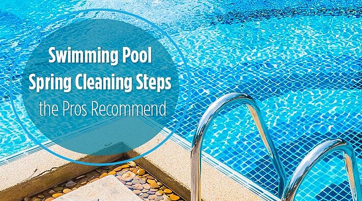 Swimming Pool Spring Cleaning Steps The Pros Recommend