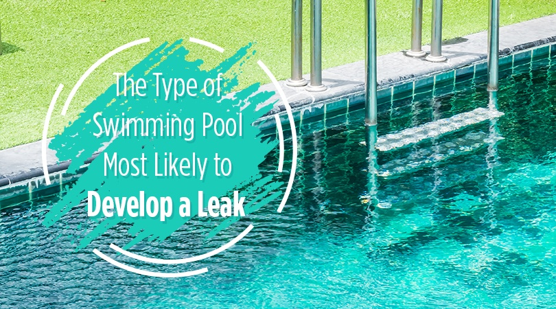 The Type of Swimming Pool Most Likely to Develop a Leak