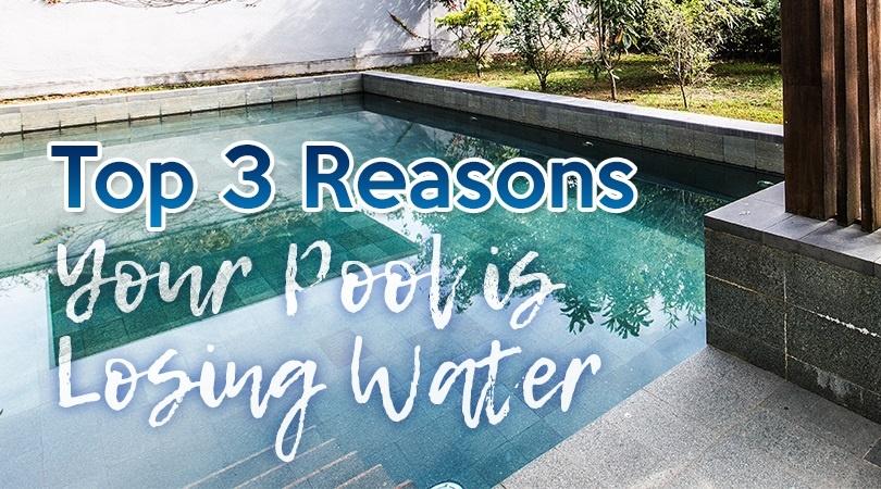 Top 3 Reasons Your Pool is Losing Water.jpg