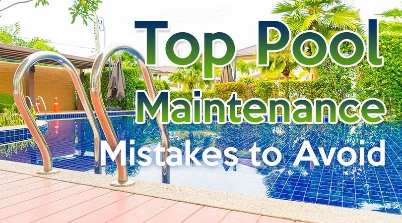 Top Pool Maintenance Mistakes to Avoid.jpg