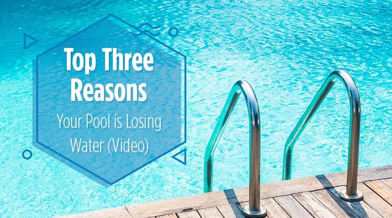 Top Three Reasons Your Pool is Losing Water Video.jpg