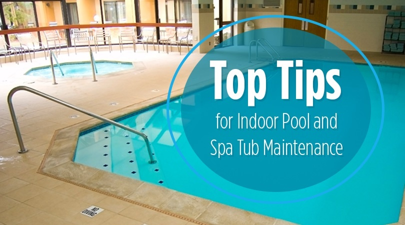 Top Tips for Indoor Pool and Spa Tub Maintenance.jpg