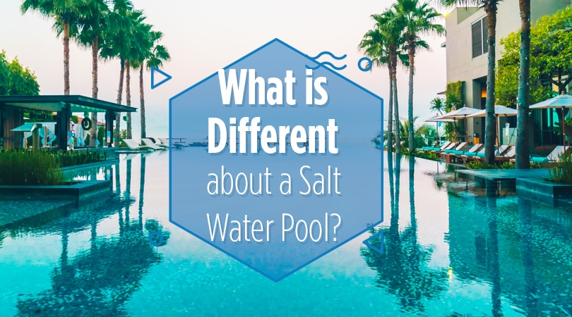 What is Different about a Salt Water Pool