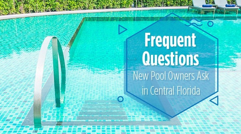 Frequent Questions New Pool Owners Ask In Central Florida