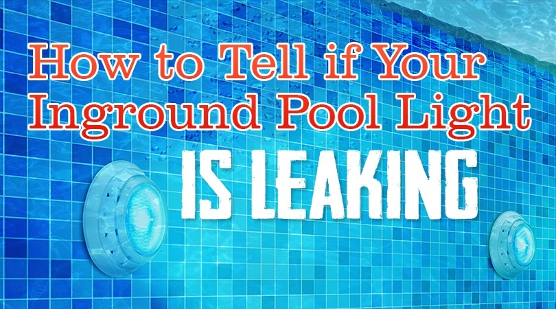 How To Tell If Your Inground Pool Light Is Leaking