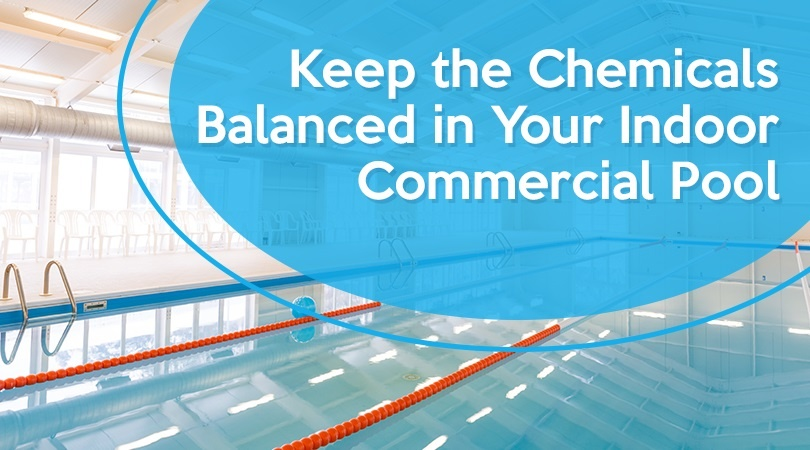 Keep The Chemicals Balanced In Your Indoor Commercial Pool