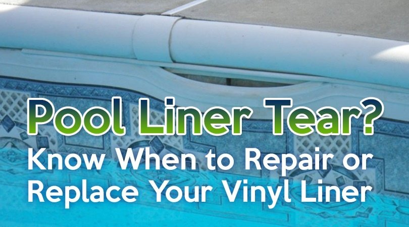 Pool Liner Tear Know When To Repair Or Replace Your Vinyl