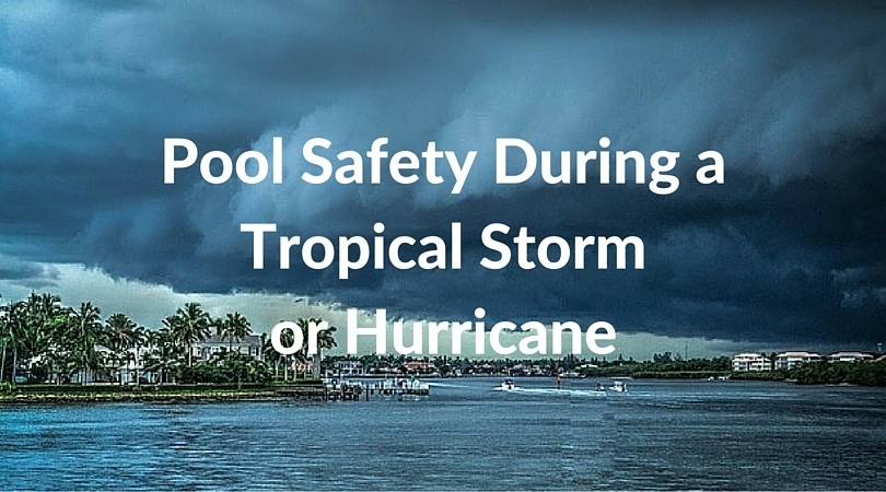 Pool Safety During A Tropical Storm Or Hurricane