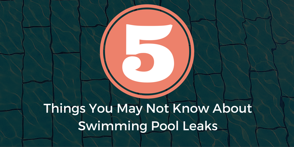 5 Things You May Not Know About Swimming Pool Leaks