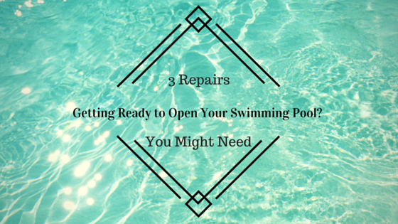 Getting Ready To Open Your Swimming Pool 3 Repairs You