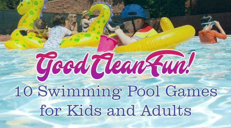 Good Clean Fun 10 Swimming Pool Games For Kids And Adults